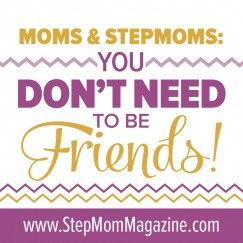 3 Reasons moms and stepmoms don't need to be BFFs: http://www.stepmommag.com/2015/03/09/stepmoms-and-moms-you-dont-need-to-be-friends/
