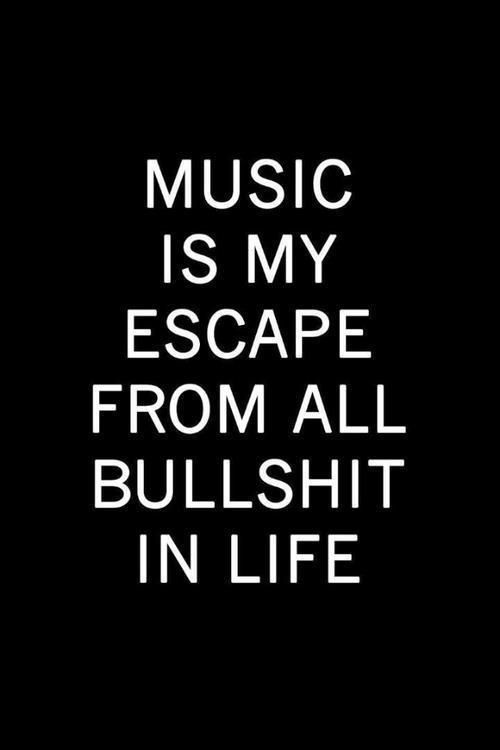 Music is my escape from a lot off things that stresses me out... Put on the music real loud and sing without shame!