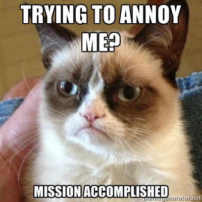Trying to annoy me? Mission accomplished.
