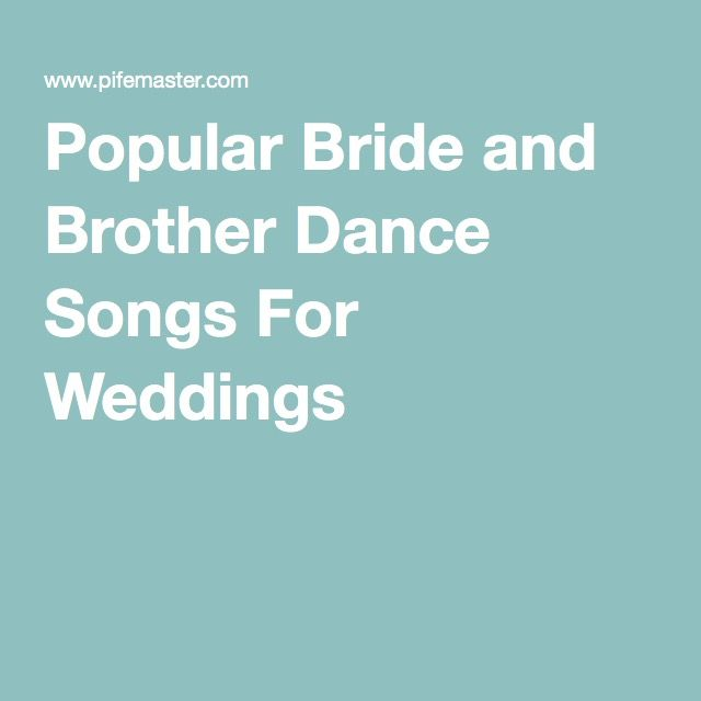 Popular Bride and Brother Dance Songs For Weddings