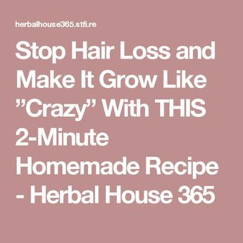 """Stop Hair Loss and Make It Grow Like """"Crazy"""" With THIS 2-Minute Homemade Recipe - Herbal House 365"""