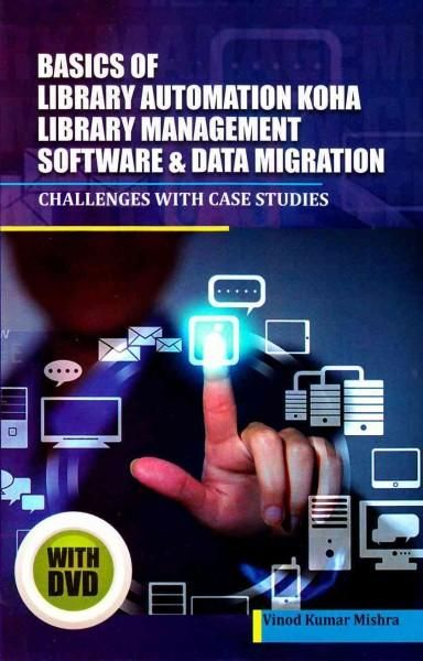 Basics of Library Automation, Koha Library Management Software and Data Migration: Challenges With Case Studies