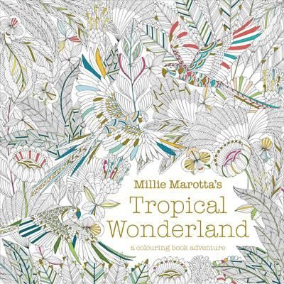 Millie Marottas Tropical Wonderland A Colouring Book Adventure Marotta 9781849942850
