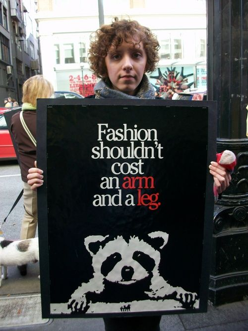 Animal Rights - Anti fur, Anti leather and anti feathers!! I really, really, really wish Chanel and LV would start using pleather!! I love FASHION, but God's babies come first.