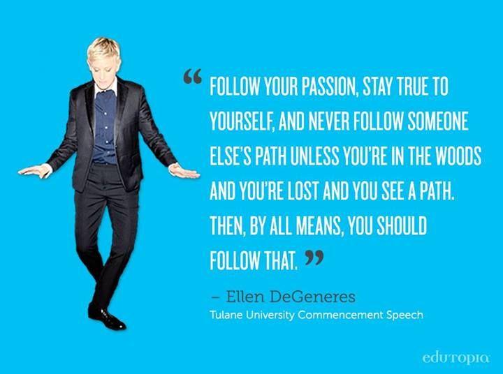 Great advice from Ellen DeGeneres.