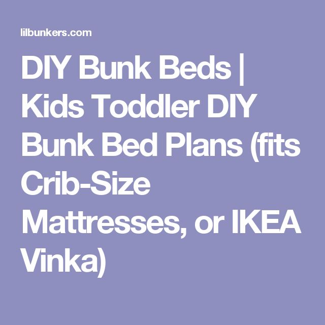 DIY Bunk Beds | Kids Toddler DIY Bunk Bed Plans (fits Crib-Size Mattresses, or IKEA Vinka)