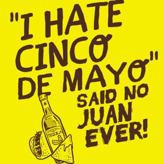 I Hate Cinco De Mayo Said No Juan Ever T-Shirt by BigtimeTeez