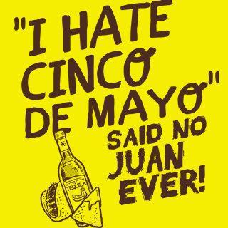 I Hate Cinco De Mayo Said No Juan Ever T-Shirt by BigtimeTeez