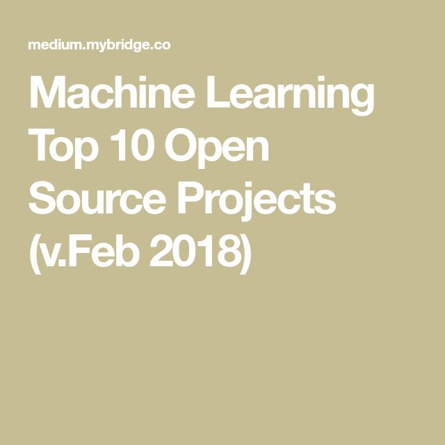 Machine Learning Top 10 Open Source Projects (v.Feb 2018)