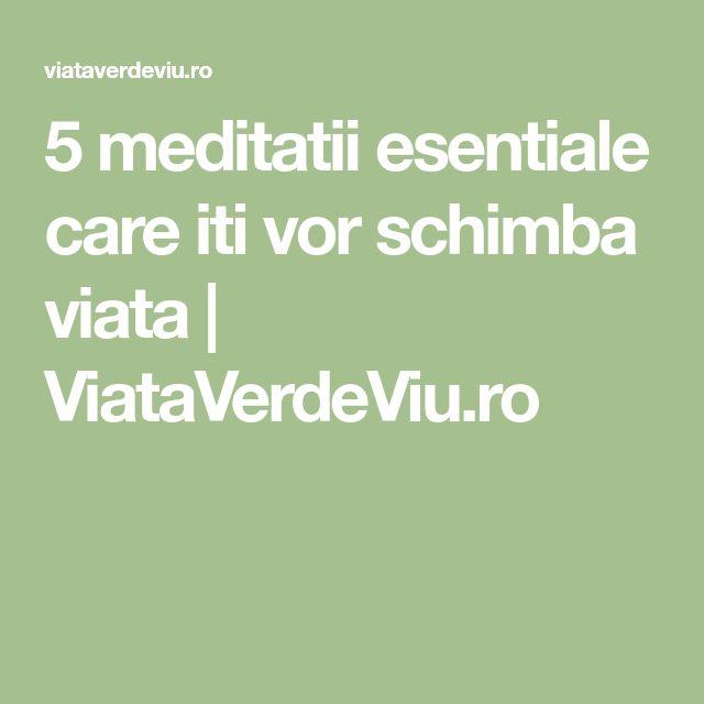 5 meditatii esentiale care iti vor schimba viata   ViataVerdeViu.ro