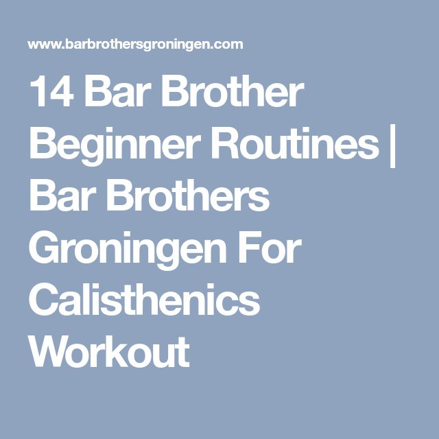 14 Bar Brother Beginner Routines   Bar Brothers Groningen For Calisthenics Workout