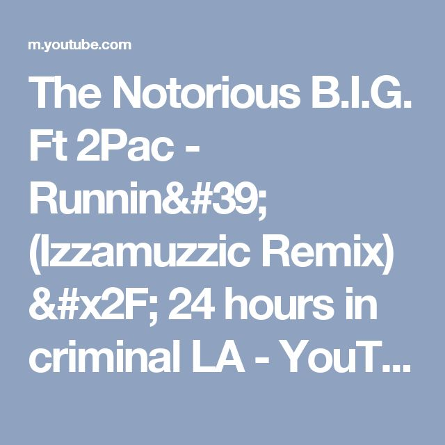 The Notorious B.I.G. Ft 2Pac - Runnin' (Izzamuzzic Remix) / 24 hours in criminal LA - YouTube