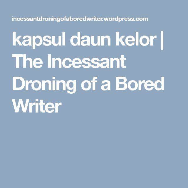 kapsul daun kelor | The Incessant Droning of a Bored Writer