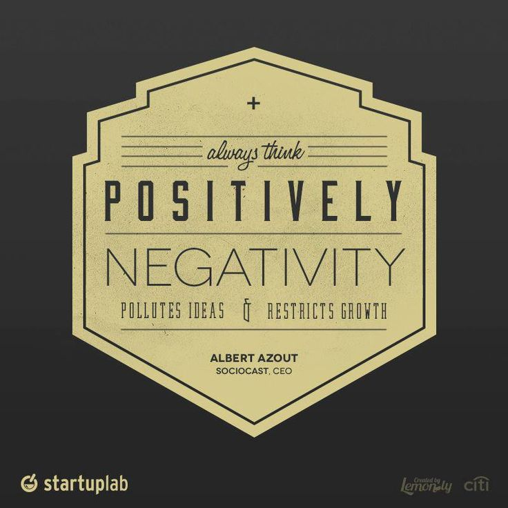 """""""Always think positively. Negativity pollutes ideas & restricts growth.""""  #design #quotes #YEC"""