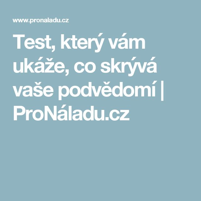 Test, který vám ukáže, co skrývá vaše podvědomí | ProNáladu.cz