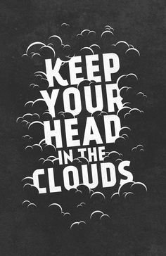 Keep Your Head in the Clouds Art Print