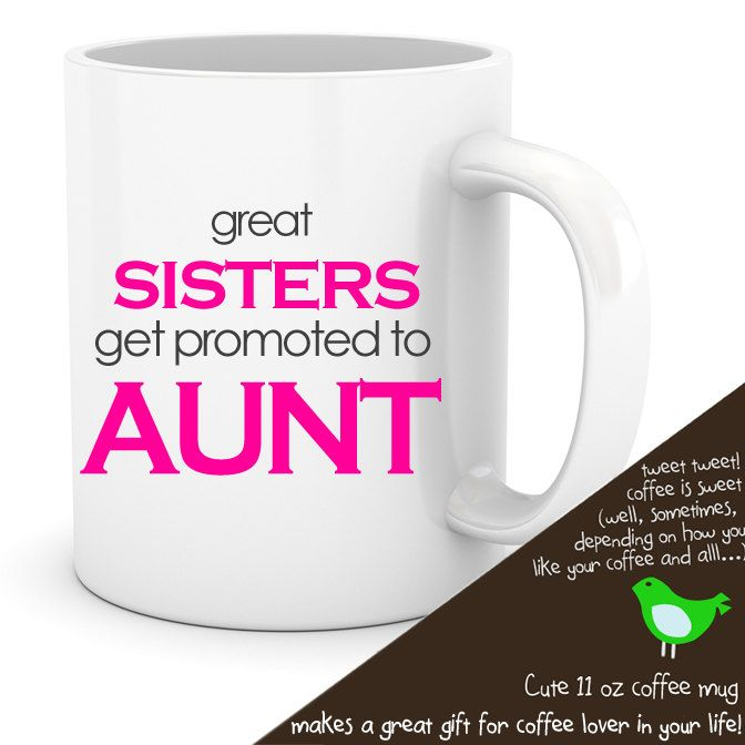 coffee mug aunt - ORIGINAL design great sisters get promoted to aunt fun pregnancy announcement idea. $15.00, via Etsy.