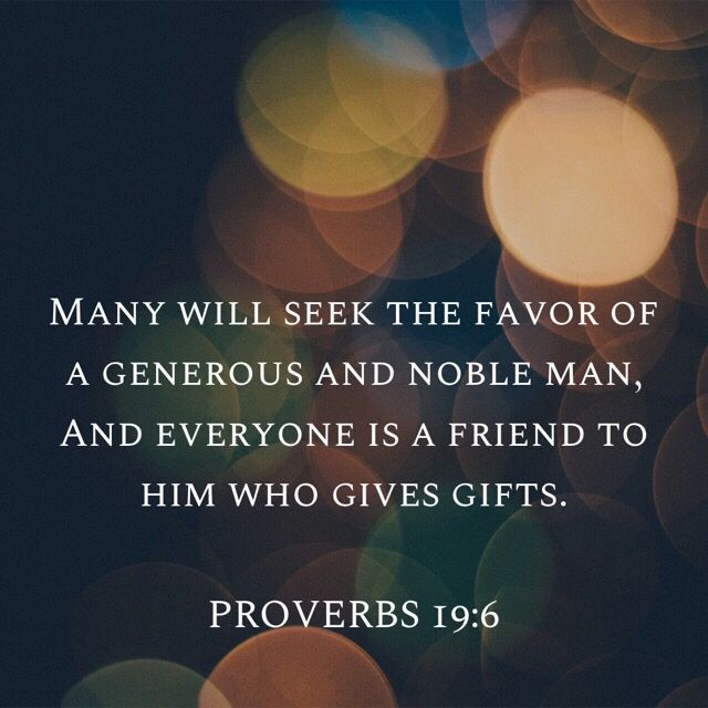 Proverb 19 6 Amp Getwisdomeveryday Many Will Seek The Favor Of A Generou And Noble Man Everyone I Friend To Him Who Give Wisdom Paraphrase Prov 14