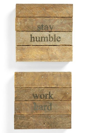 stay humble + work hard