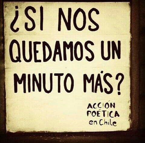 ¿Si nos quedamos un minuto mas? #Acción Poética Chile #accionpoetica