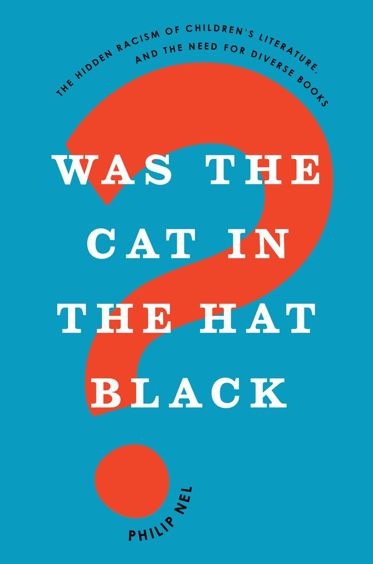 Philip Nel, Was the Cat in the Hat Black?: The Hidden Racism of Children's Literature, and the Need for Diverse Books (Oxford UP, July 2017)