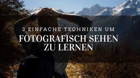 3 einfache Techniken um fotografisch sehen zu lernen