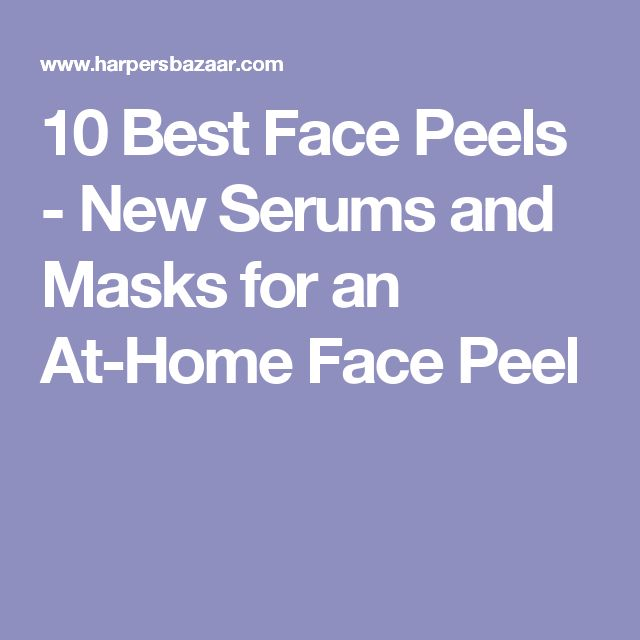 10 Best Face Peels - New Serums and Masks for an At-Home Face Peel