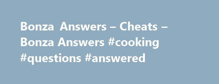 Bonza Answers – Cheats – Bonza Answers #cooking #questions #answered http://answer.remmont.com/bonza-answers-cheats-bonza-answers-cooking-questions-answered/  #puzzle answers # Bonza Answers Cheats Bonza Answers and Cheats to the word puzzle game from Minimega Pty Ltd. If you love crossword puzzles, word searches, and other games like this, you will love this game. Bonza Word Puzzle is available for free download on all Android and iOS devices, including iPhone, iPad and iPod […]