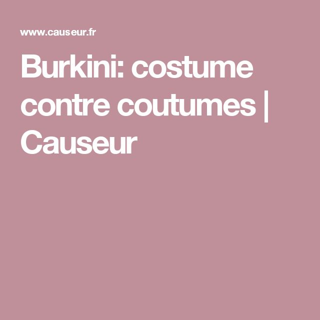 Burkini: costume contre coutumes | Causeur
