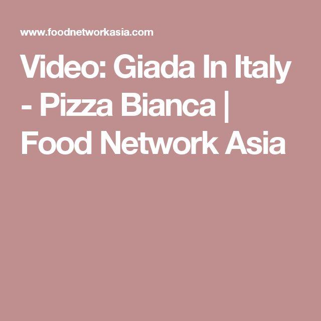 Video: Giada In Italy - Pizza Bianca | Food Network Asia