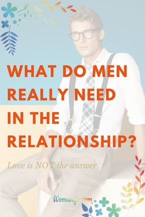Have you ever wonder what do men need? Why do you love and give,