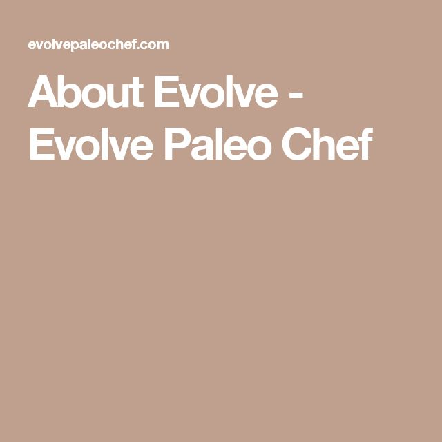 About Evolve - Evolve Paleo Chef