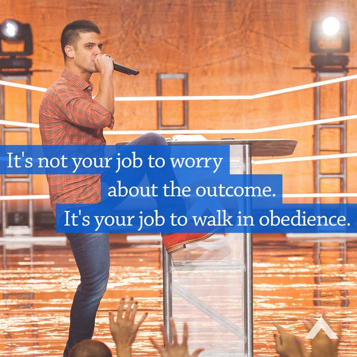 It's not your job to worry about the outcome. It's your job to walk in obedience. www.elevationchurch.org