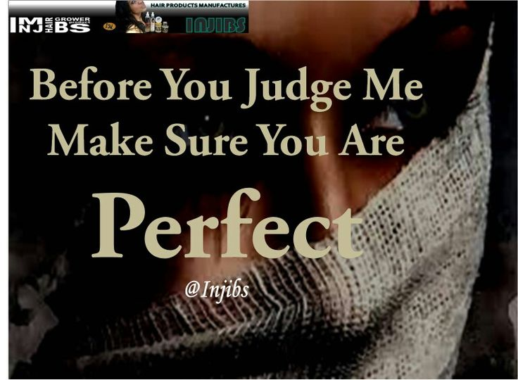 Injibs quotes  BEFORE YOU JUDGE ME MAKE SURE YOU'RE PERFECT