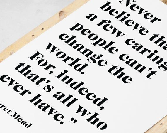 Margaret Mead, quote print, Never doubt, change the world