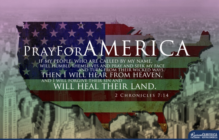 if my people, who are called by my name, will humble themselves and pray and seek my face and turn from their wicked ways, then I will hear from heaven, and I will forgive their sin and will heal their land. -2 Chronicles 7:14