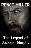 The Legend of Jackson Murphy, an ebook by Renee Miller at Smashwords