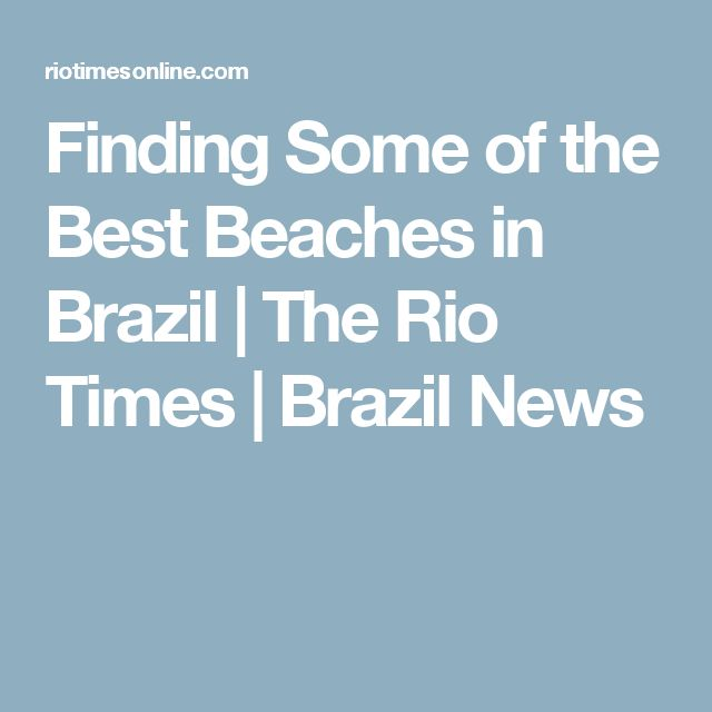 Finding Some of the Best Beaches in Brazil | The Rio Times | Brazil News