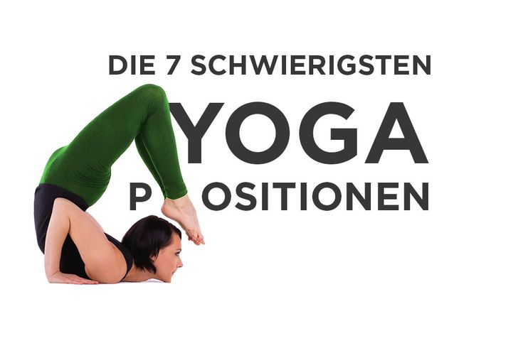 Die 7 schwierigsten Yoga-Positionen der Welt. Sehr schön gemachter Artikel..