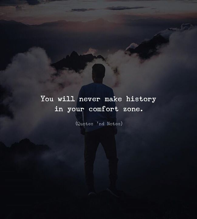 Positive Quotes You Will Never Make History In Your Comfort Zone