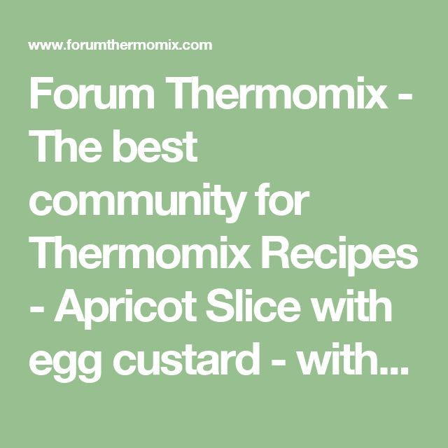 Forum Thermomix - The best community for Thermomix Recipes - Apricot Slice with egg custard - with photo