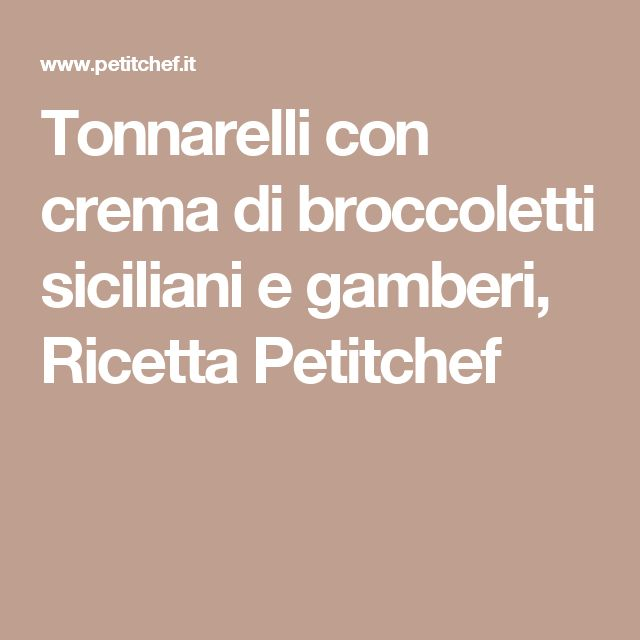Tonnarelli con crema di broccoletti siciliani e gamberi, Ricetta Petitchef