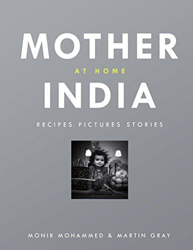 Mother India at Home: Recipes Pictures Stories by Monir Mohammed - recipes and stunning photos from Glasgow's best Indian restaurant and deli