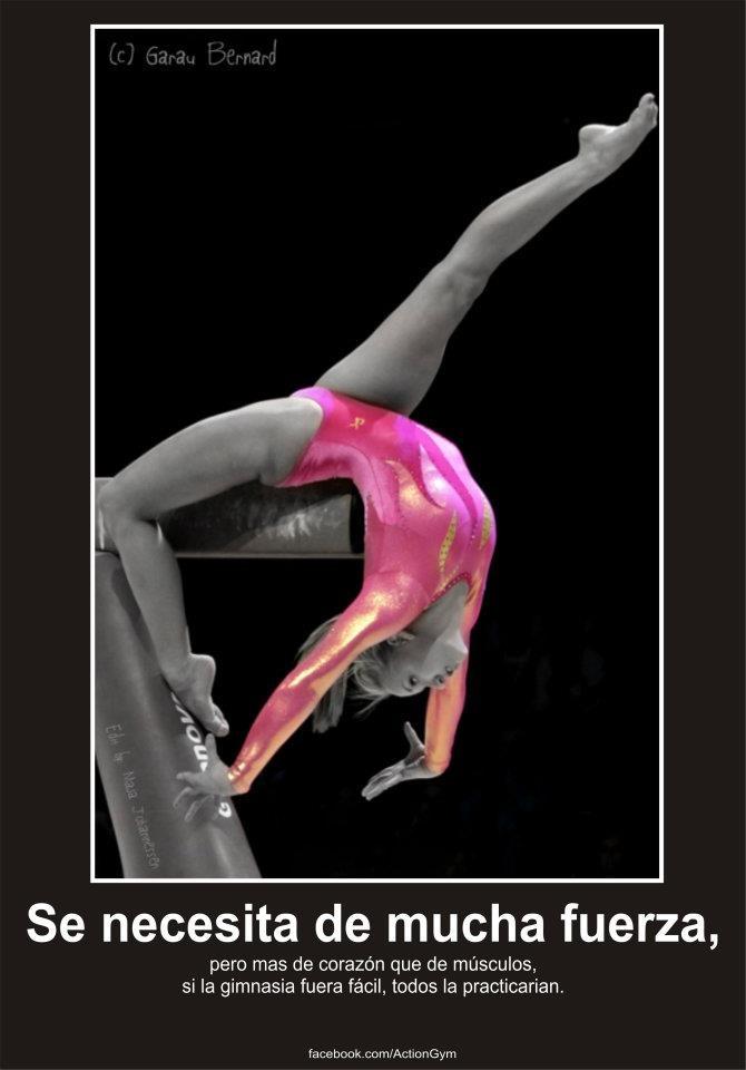 Se necesita de mucha fuerza, pero mas de corazón que de músculos, si la gimnasia fuera fácil, todos la practicarian