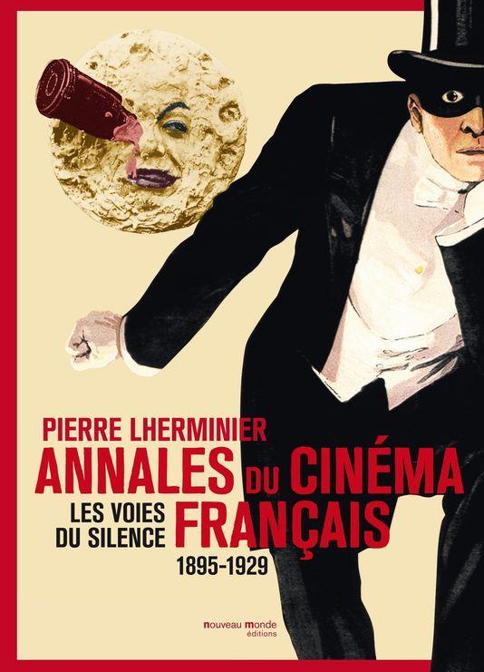 """Couverture du livre """"Les Annales du cinéma français. Les Voies du silence 1895-1929"""" de Pierre Lherminier.<3"""