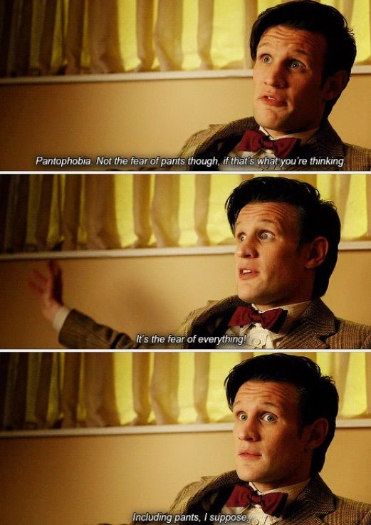 Matt Smith explains pantophobia. #DrWho Though I tend to be scared of pants when it's just too hot outside.