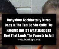 Babysitter Accidentally Burns Baby In The Tub, So She Calls The Parents. But It's What Happens Next That Lands The Parents In Jail