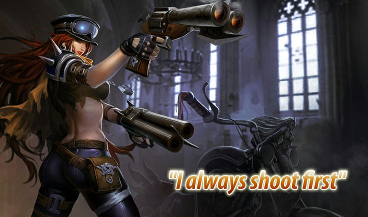 """""""I always shoot first"""" ---Miss Fortune---"""