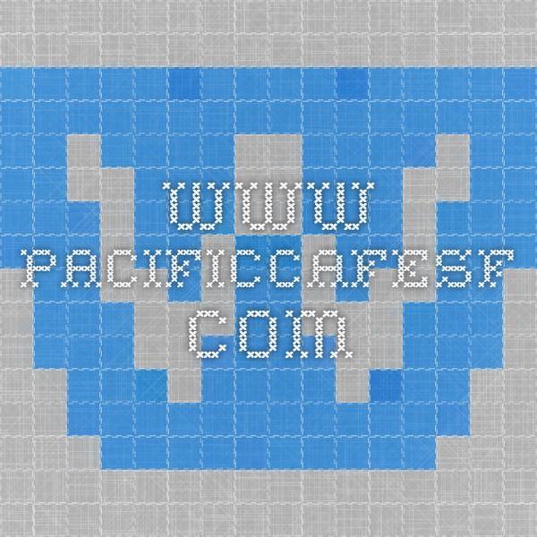 www.pacificcafesf.com  San Francisco