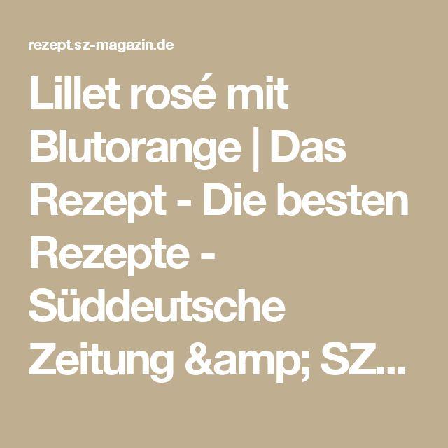 Lillet rosé mit Blutorange | Das Rezept - Die besten Rezepte - Süddeutsche Zeitung & SZ-Magazin